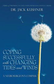 Coping Successfully with Changing Tides and WindsA Neurosurgeon'S Compass【電子書籍】[ Dr. Jack Kushner ]