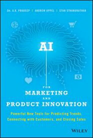 AI for Marketing and Product InnovationPowerful New Tools for Predicting Trends, Connecting with Customers, and Closing Sales【電子書籍】[ A. K. Pradeep ]