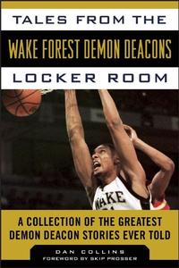 Tales from the Wake Forest Demon Deacons Locker RoomA Collection of the Greatest Demon Deacon Stories Ever Told【電子書籍】[ Dan Collins ]