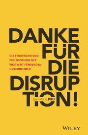 Danke f?r die Disruption!Die Strategien und Philosophien der weltweit f?hrenden Unternehmer【電子書籍】[ Jean-Marie Dru ]