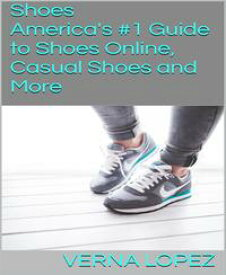 ShoesAmerica's #1 Guide to Shoes Online, Casual Shoes and More【電子書籍】[ Verna Lopez ]