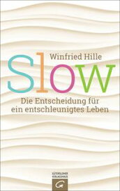 SlowDie Entscheidung f?r ein entschleunigtes Leben【電子書籍】[ Winfried Hille ]