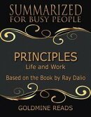 Principles - Summarized for Busy People: Life and Work: Based on the Book by Ray Dalio