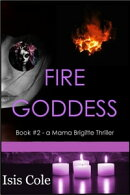 Fire Goddess (Book #2 - a Mama Brigitte Thriller)