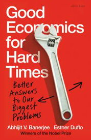 Good Economics for Hard Times Better Answers to Our Biggest Problems【電子書籍】[ Abhijit V. Banerjee ]