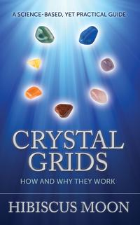 Crystal Grids: How and Why They Work【電子書籍】[ Hibiscus Moon ]