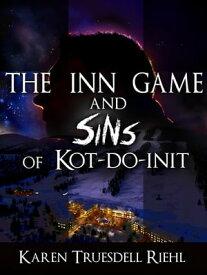 The Inn Game and Sins of Kot-Do-Init【電子書籍】[ Karen Truesdell Riehl ]