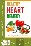 Healthy Heart Remedy: This go-to Masterguide will show you how to live a healthy lifestyle by eating wholeso…