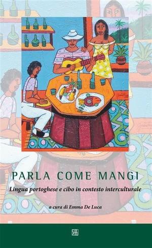 Parla come mangiLingua portoghese e cibo in contesto interculturale【電子書籍】[ a cura di Emma De Luca ]