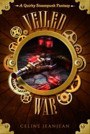The Veiled War A Quirky Steampunk Fantasy【電子書籍】[ Celine Jeanjean ]