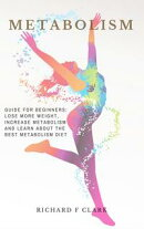 Metabolism: Guide For Beginners - Lose More Weight, Increase Metabolism And Learn About The Best Metabolism …