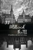 31 Overlook Hotel:31 Authors, one Hotel of a Story