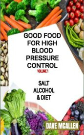 Good Food For High Blood Pressure Control (VOLUME 1) Salt, Alcohol & Diet【電子書籍】[ Dave McAllen ]