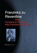 Gesammelte Werke Franziska zu Reventlows alias Franziska von Revent
