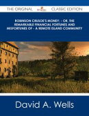Robinson Crusoe's Money; - or, The Remarkable Financial Fortunes and Misfortunes of - a Remote Island Commun…