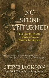 No Stone Unturned The True Story of the World's Premier Forensic Investigators【電子書籍】[ Steve Jackson ]