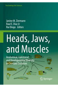 Heads,Jaws,andMusclesAnatomical,Functional,andDevelopmentalDiversityinChordateEvolution