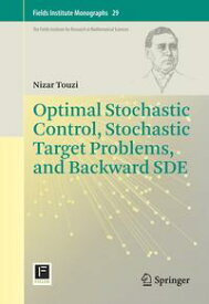 Optimal Stochastic Control, Stochastic Target Problems, and Backward SDE【電子書籍】[ Nizar Touzi ]