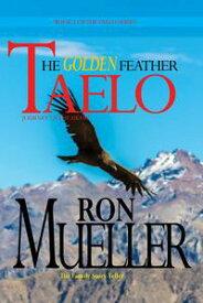Taelo: The Golden Feather【電子書籍】[ Ronald Mueller ]