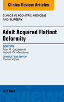 Adult Acquired Flatfoot Deformity, An Issue of Clinics in Podiatric Medicine and Surgery,
