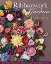 Ribbonwork GardensThe Ultimate Visual Guide to 122 Flowers, Leaves & Embellishme...