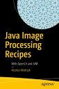 Java Image Processing RecipesWith OpenCV and JVM【電子書籍】[ Nicolas Modrzyk ]