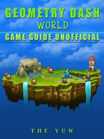 Geometry Dash World Game Guide Unofficial【電子書籍】[ The Yuw ]