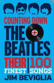 Counting Down the BeatlesTheir 100 Finest Songs【電子書籍】[ Jim Beviglia ]