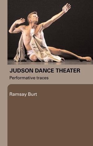 Judson Dance TheaterPerformative Traces【電子書籍】[ Ramsay Burt ]