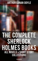 The Complete Sherlock Holmes Books: All Novels & Short Story Collections in One Volume (Illustrated Edition)