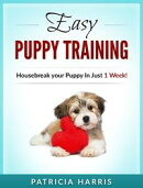 Easy Puppy Training: Housebreak your Puppy In Just 1 Week!