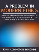 A problem in modern ethics - being an inquiry into the phenomenon of sexual inversion addressed especially t…