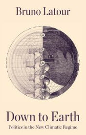 Down to EarthPolitics in the New Climatic Regime【電子書籍】[ Bruno Latour ]