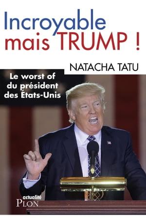Incroyable mais Trump【電子書籍】[ Natacha TATU ]