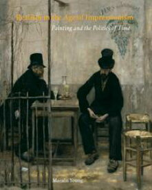 Realism in the Age of ImpressionismPainting and the Politics of Time【電子書籍】[ Marnin Young ]