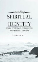 Unveiling Spiritual Identity From Ephesians, Colossians, 1Thessalonians