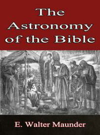 The Astronomy of the Bible【電子書籍】[ E. Walter Maunder ]