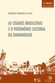 As Cidades brasileiras e o patrim?nio cultural da humanidade【電子書籍】[ Fernando Fernandes da Silva ]