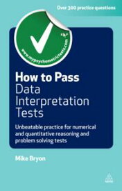 How to Pass Data Interpretation TestsUnbeatable Practice for Numerical and Quantitative Reasoning and Problem Solving Tests【電子書籍】[ Mike Bryon ]