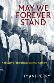 May We Forever StandA History of the Black National Anthem【電子書籍】[ Imani Perry ]