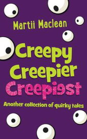 Creepy Creepier Creepiest Another collection of quirky tales【電子書籍】[ Martii Maclean ]
