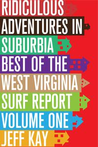 Ridiculous Adventures In Suburbia: Best Of The West Virginia Surf Report, Volume One【電子書籍】[ Jeff Kay ]