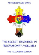 The Secret Tradition In Freemasonry, Volume 1