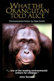 What the Orangutan Told Alice【電子書籍】[ Dale Smith ]