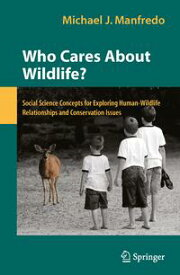 Who Cares About Wildlife? Social Science Concepts for Exploring Human-Wildlife Relationships and Conservation Issues【電子書籍】[ Michael J. Manfredo ]