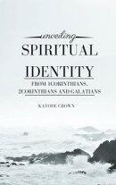 Unveiling Spiritual Identity From 1Corinthians, 2Corinthians and Galatians