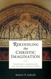 RekindlingtheChristicImaginationTheologicalMeditationsfortheNewEvangelization