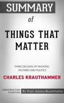 Summary of Things That Matter: Three Decades of Passions, Pastimes and Politics by Charles Krauthammer | Con…
