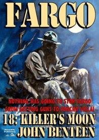 Fargo 18: Killer's Moon【電子書籍】[ John Benteen ]