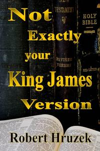 NotExactlyyourKingJamesVersion